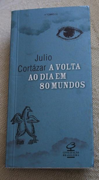 Julio Cortázar - A volta ao dia em 80 mundos